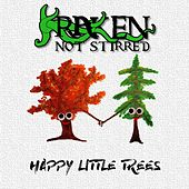 Happy Little Trees by Kraken Not Stirred