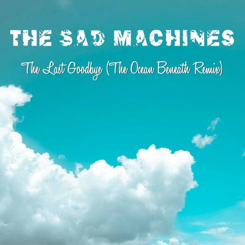 The Last Goodbye (The Ocean Beneath Remix) de The Sad Machines