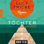 Töchter (ungekürzt) von Lucy Fricke