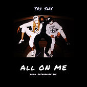 All On Me by Tri Shy