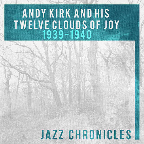 Andy Kirk and His Twelve Clouds of Joy: 1939-1940 (Live) von Andy Kirk
