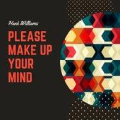 Please Make Up Your Mind de Hank Williams