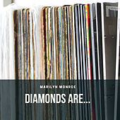 Diamonds are... by Marilyn Monroe