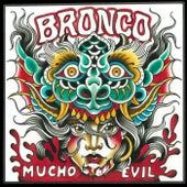 Mucho Evil de Bronco