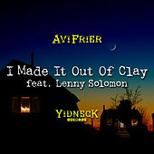 I Made It Out Of Clay by Avi Frier