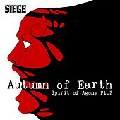 Spirit of Agony, Pt. 2 (Autumn of Earth) by Siege