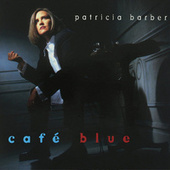 Cafe Blue by Patricia Barber