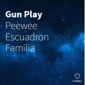 Gun Play by Peewee Escuadron Familia