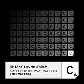 Can't Help the Way That I Feel (The Works) by Sneaky Sound System