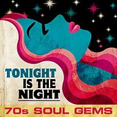 Tonight Is the Night - 70s Soul Gems by Various Artists