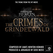 Fantastic Beasts - The Crimes Of Grindelwald - Main Theme by Geek Music