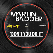 Don't You Do It by Martin Badder