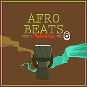 Afro Beats Collaborations, Vol. 6 by Various Artists