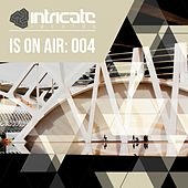 Intricate Is on Air: 004 (Continuous DJ Mix) by Various Artists