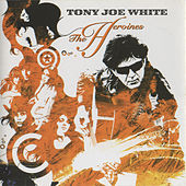 The Heroines von Tony Joe White