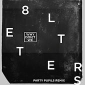 8 Letters (Party Pupils Remix) by Why Don't We
