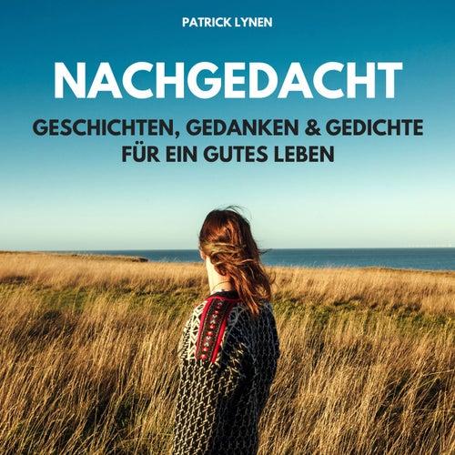 Nachgedacht - Geschichten, Gedanken und Gedichte für ein gutes Leben von Patrick Lynen