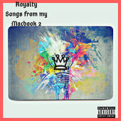 Songs from my Macbook 2 von Royalty
