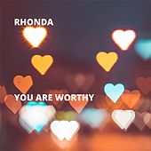 You Are Worthy by Rhonda