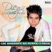 Los Hombres No Deben Llorar de Diego y La Rebel Banda