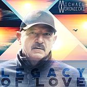 Legacy of Love by Michael Woroniecki