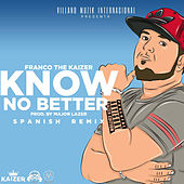 Know No Better (Spanish Remix) von Franco The Kaizer