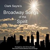 Broadway Songs of the Spirit by Clark Sayre