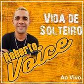 Vida de Solteiro (Ao Vivo) de Roberto Voice
