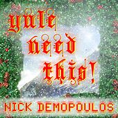 Yule Need This! by Nick Demopoulos