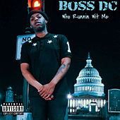 Who Runnin Wit Me by Boss DC