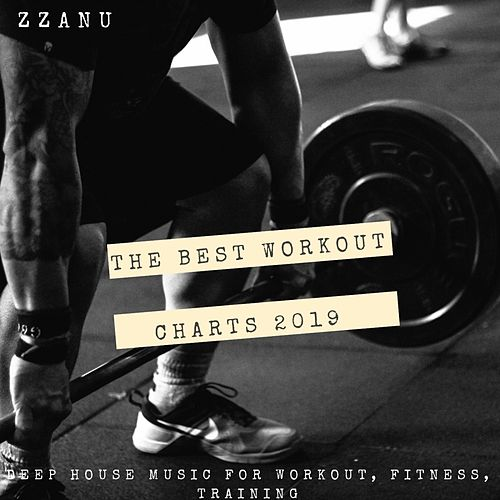 The Best Workout Charts 2019 (Deep House Music for Workout, Fitness, Training) von ZZanu