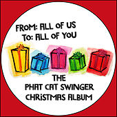 From: All of Us To: All of You (The Phat Cat Swinger Christmas Album) by Phat Cat Swinger