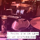 I Think I'm in Love W/ My Synthesizer de Terrible