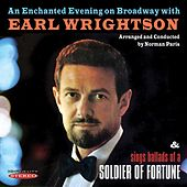 An Enchanted Evening on Broadway with Earl Wrightson / Sings Ballads of a Soldier of Fortune (Remastered) by Earl Wrightson