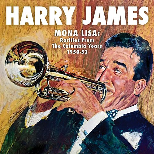 Mona Lisa: Rarities from the Columbia Years (1950-1953) (Remastered) von Harry James