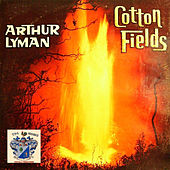 Cotton Fields de Arthur Lyman