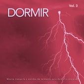 Dormir: Música tranquila y sonidos de tormenta para dormir y relajarse, Vol. 3 de Musica para Dormir