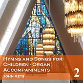 Hymns and Songs for Children, Vol. 2 (Organ Accompaniments) de John Keys