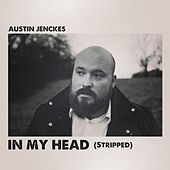 In My Head (Stripped) by Austin Jenckes