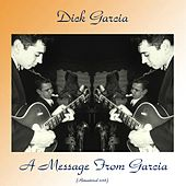A Message From Garcia (Remastered 2018) by Dick Garcia