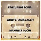 Whatchamacallit de Maxence Luchi
