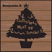 Christmas Must Be Tonight by Benjamin R.