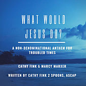 What Would Jesus Do? by Cathy Fink & Marcy Marxer