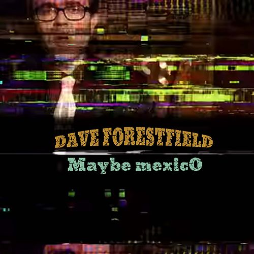 Maybe Mexico von Dave Forestfield