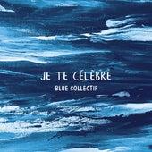 Je te célèbre by Blue Collectif