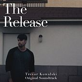 The Release (Original Soundtrack) by Trevor Kowalski