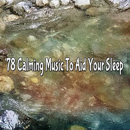 78 Calming Music To Aid Your Sleep by Lullaby Land