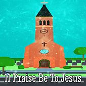 11 Praise Be To Jesus by Traditional