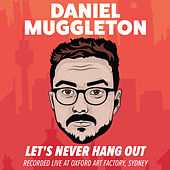 Let's Never Hang Out by Daniel Muggleton