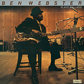 Ben Webster Plays Ballads Remastered by Ben Webster